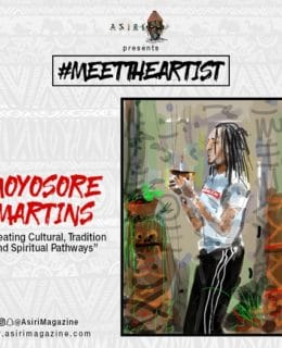 Meet the Artiste; Moyosore Martins –Creating Cultural, Tradition and Spiritual Pathways.